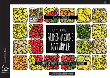 Alimentazione naturale. Migliorare la salute attraverso l'alimentazione.