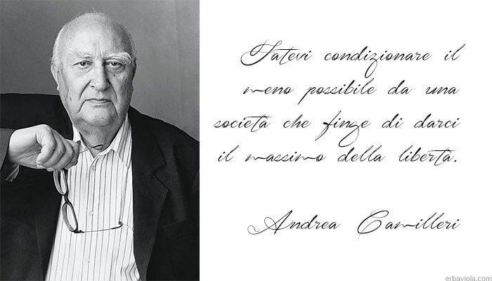 """Andrea Camilleri: """"Fatevi condizionare il meno possibile da una società che finge di darci il massimo della libertà."""""""